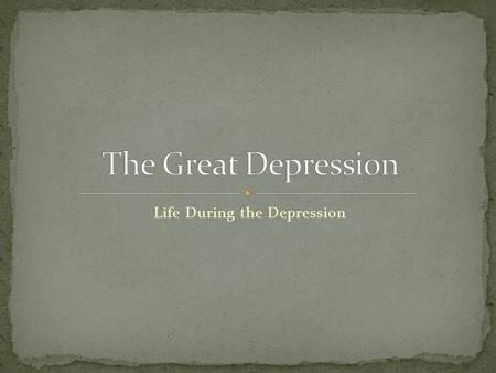 Life During the Depression.  us/videos/the-great-depression#the-great-depression