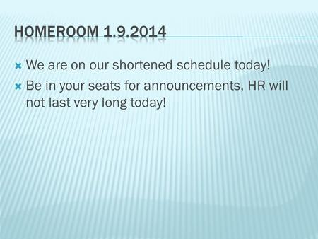  We are on our shortened schedule today!  Be in your seats for announcements, HR will not last very long today!
