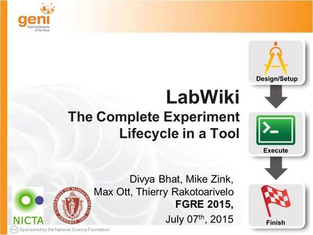 Sponsored by the National Science Foundation July 7 th 2015 Sponsored by the National Science Foundation LabWiki The Complete Experiment Lifecycle in a.