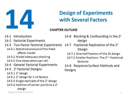 1 14 Design of Experiments with Several Factors 14-1 Introduction 14-2 Factorial Experiments 14-3 Two-Factor Factorial Experiments 14-3.1 Statistical analysis.