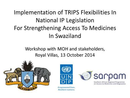 Implementation of TRIPS Flexibilities In National IP Legislation For Strengthening Access To Medicines In Swaziland Workshop with MOH and stakeholders,
