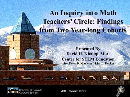 Presented by Peter D. Marle, B.A. An Inquiry into Math Teachers' Circle: Findings from Two Year-long Cohorts Math Teachers' Circle Presented By David H.
