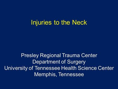 Injuries to the Neck Presley Regional Trauma Center Department of Surgery University of Tennessee Health Science Center Memphis, Tennessee.