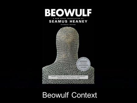 Beowulf Context. Beowulf: Context Review Composed in England by an unknown Anglo-Saxon poet (c. 750) Set in Scandinavia just before Anglo-Saxon migration.