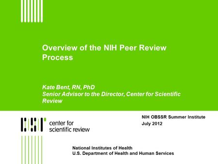NIH OBSSR Summer Institute July 2012 National Institutes of Health U.S. Department of Health and Human Services Overview of the NIH Peer Review Process.