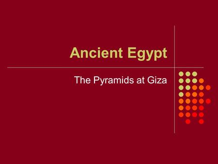 Ancient Egypt The Pyramids at Giza. Questions about the Pyramids When were the Pyramids at Giza built? How high is the Great Pyramid of Khufu? What shape.