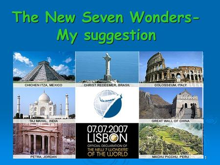 1 The New Seven Wonders- My suggestion. 2 Great Pyramid of Giza In my opinion the Great Pyramid of Giza is a remarkable sight that should be in the seven.