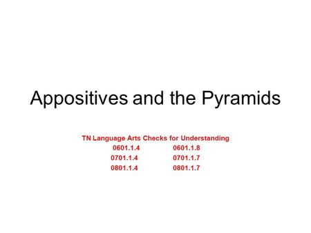 Appositives and the Pyramids TN Language Arts Checks for Understanding 0601.1.40601.1.8 0701.1.40701.1.7 0801.1.40801.1.7.