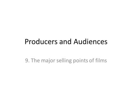 Producers and Audiences 9. The major selling points of films.
