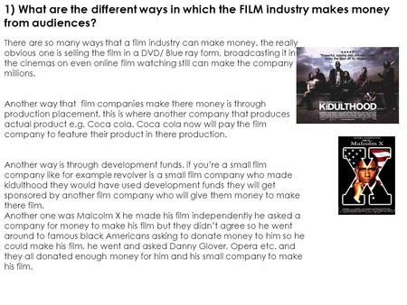 1) What are the different ways in which the FILM industry makes money from audiences? There are so many ways that a film industry can make money. the really.