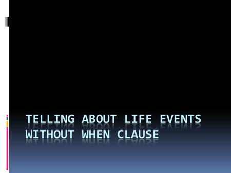 Tell About Life Events  By referring to age  By referring to other events  By year  By sequencing events  By unexpected changes.