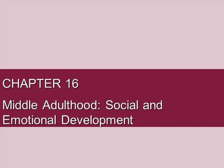 Middle Adulthood: Social and Emotional Development