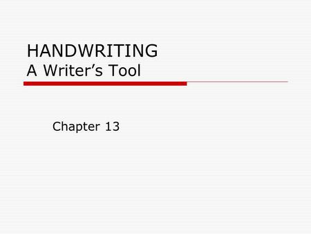 HANDWRITING A Writer's Tool Chapter 13. Handwriting  Handwriting is the formation of alphabetic symbols on paper  Instruction emphasizes legibility.