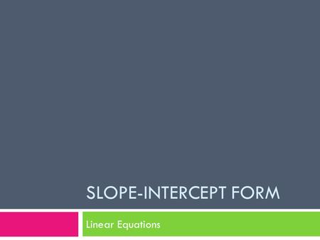 SLOPE-INTERCEPT FORM Linear Equations. What is Slope-Intercept Form?  Slope-Intercept form is a way a line can be written.  It includes the slope and.