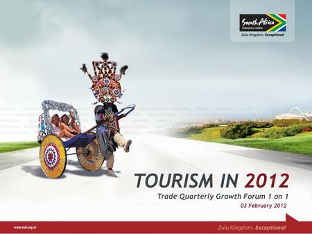 TOURISM IN 2012 Trade Quarterly Growth Forum 1 on 1 03 February 2012.