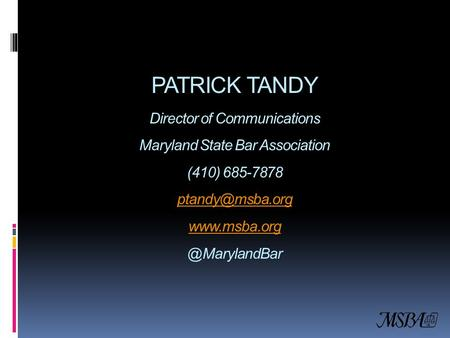 PATRICK TANDY Director of Communications Maryland State Bar Association (410) 685-7878