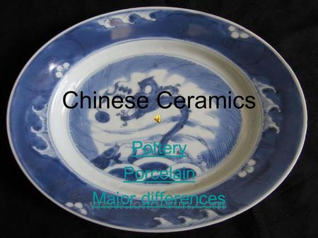 Chinese Ceramics Pottery Porcelain Major differences.