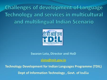 Swaran Lata, Director and HoD Technology Development for Indian Languages Programme (TDIL) Dept of Information Technology, Govt. of <strong>India</strong>.