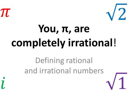 You, π, are completely irrational!