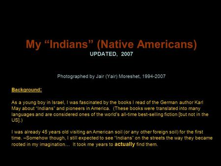 "My ""Indians"" (Native Americans) UPDATED, 2007 Photographed by Jair (Yair) Moreshet, 1994-2007 Background : As a young boy in Israel, I was fascinated."