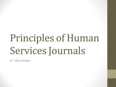 Principles of Human Services Journals 4 th Nine Weeks.