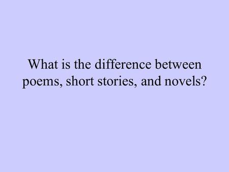 What is the difference between poems, short stories, and novels?