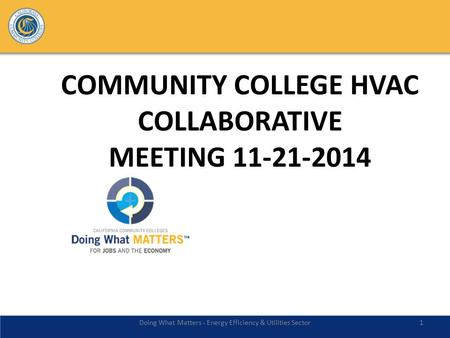 COMMUNITY COLLEGE HVAC COLLABORATIVE MEETING 11-21-2014 Doing What Matters - Energy Efficiency & Utilities Sector1.