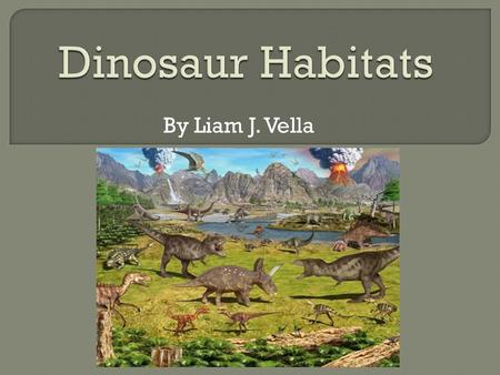 By Liam J. Vella.  Dinosaurs were land animals  They lived at different times over a period of 180 million years  They lived in different parts of.