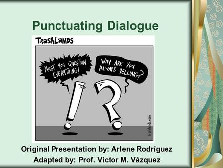 Punctuating Dialogue Original Presentation by: Arlene Rodríguez Adapted by: Prof. Victor M. Vázquez.