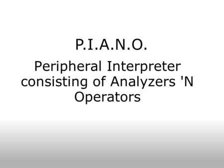 Peripheral Interpreter consisting of Analyzers 'N Operators P.I.A.N.O.