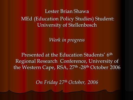 Lester Brian Shawa MEd (Education Policy Studies) Student: University of Stellenbosch MEd (Education Policy Studies) Student: University of Stellenbosch.