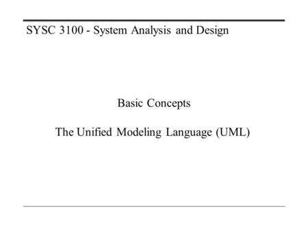 Basic Concepts The Unified Modeling Language (UML) SYSC 3100 - System Analysis and Design.