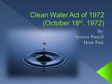  Environmental concerns rose in the United States in the 1960s and 1970s that would greatly affect the definition of clean, pure water and the responsibility.