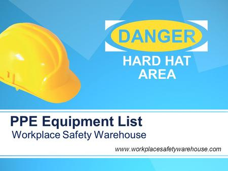 PPE Equipment List Workplace Safety Warehouse www.workplacesafetywarehouse.com.