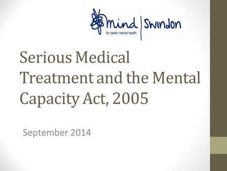 Serious Medical Treatment and the Mental Capacity Act, 2005 September 2014.