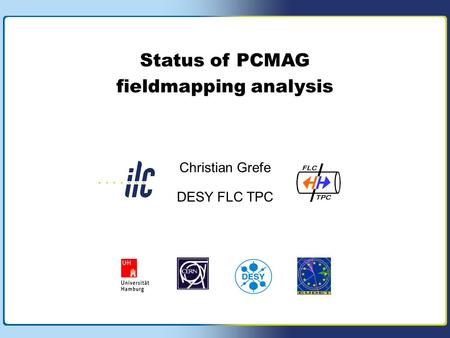 Page 1 Christian Grefe, DESY FLC Status of PCMAG fieldmapping analysis Annual EUDET Meeting Paris, 08.10.2007 Status of PCMAG fieldmapping analysis Christian.