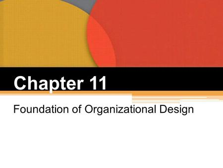 Chapter 11 Foundation of Organizational Design. Purposes of Organizing Divides work to be done into specific jobs and departments. Assigns tasks and responsibilities.