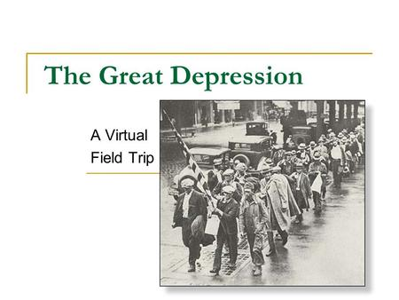 The Great Depression A Virtual Field Trip.