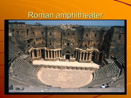 Roman amphitheater. Early Roman Civilization (753 B.C.E. to 284 A.D.)