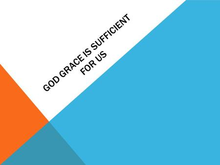 GOD GRACE IS SUFFICIENT FOR US. WITH OUT GRACE THE GRACE OF GOD Faith brings Righteousness.