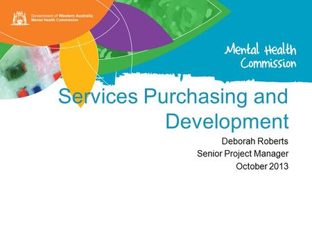 Services Purchasing and Development Deborah Roberts Senior Project Manager October 2013.