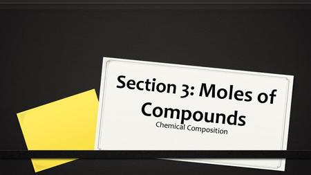Section 3: Moles of Compounds Chemical Composition.