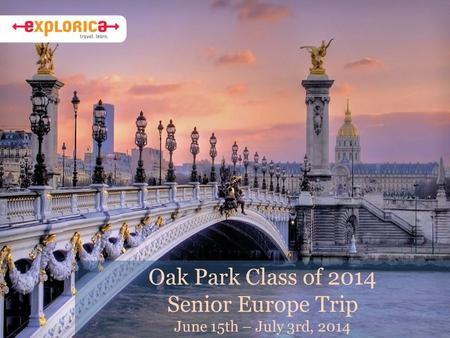 Oak Park Class of 2014 Senior Europe Trip June 15th – July 3rd, 2014.