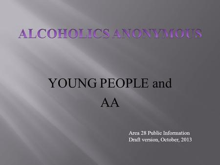 YOUNG PEOPLE and AA Area 28 Public Information Draft version, October, 2013.