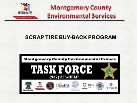 SCRAP TIRE BUY-BACK PROGRAM. Montgomery County: 535,000 residents 28 cities and townships City of Dayton largest jurisdiction member (141,000 residents)