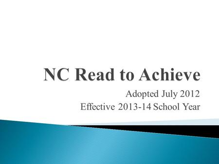Adopted July 2012 Effective 2013-14 School Year.  1. Comprehensive Reading Plan  2. Developmental Screening and Kindergarten Entry Assessment (2014-2015)