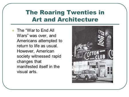 "The Roaring Twenties in Art and Architecture The ""War to End All Wars"" was over, and Americans attempted to return to life as usual. However, American."
