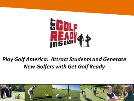 Play Golf America: Attract Students and Generate New Golfers with Get Golf Ready.