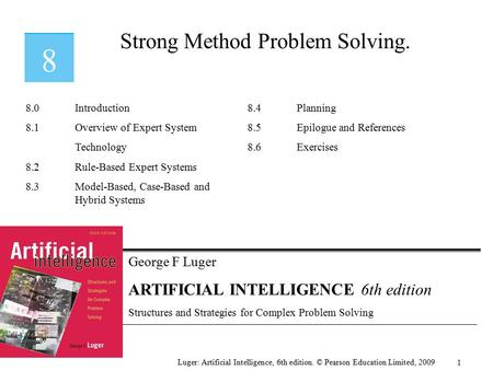 George F Luger ARTIFICIAL INTELLIGENCE 6th edition Structures and Strategies for Complex Problem Solving Strong Method Problem Solving. Luger: Artificial.
