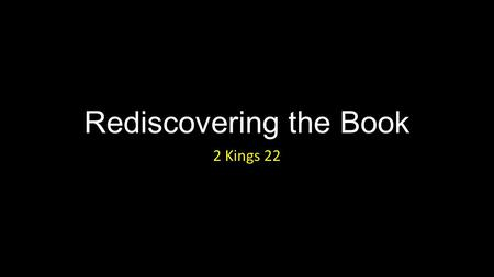 Rediscovering the Book 2 Kings 22. Rediscovering the Book Introduction.